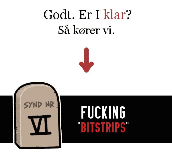 """Godt. Er I klar? Så kører vi. SYND NR VI: Fucking """"bitstrips"""""""