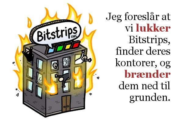 Jeg foreslår at vi lukker Bitstrips, finder deres kontorer og brænder dem ned til grunden.