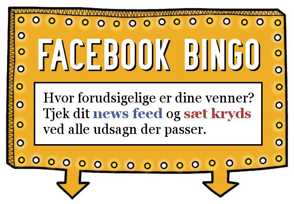 Facebook bingo. Hvor forudsigelige er dine venner? Tjek dit news feed og sæt kryds ved alle udsagn der passer.