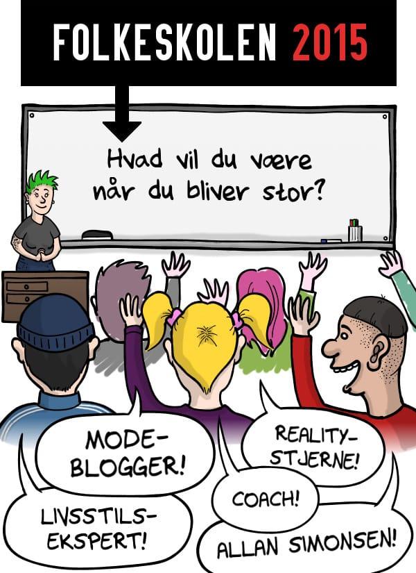 FOLKESKOLEN 2015: Hvad vil du være, når du bliver står? Modeblogger! Livsstilsekspert! Realitystjerne! Coach! Allan Simonsen!