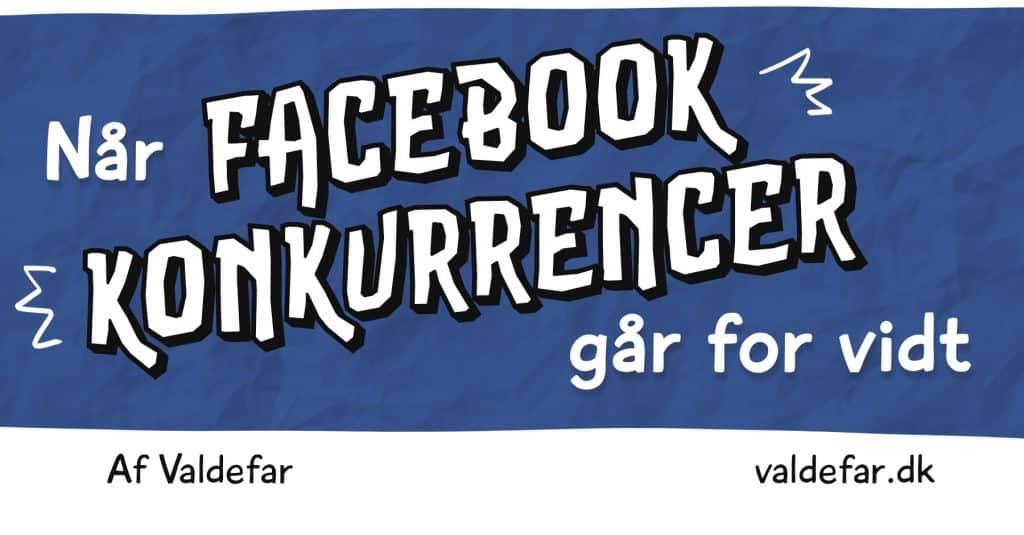 Når Facebook-konkurrencer går for vidt. Af Valdefar www.valdefar.dk